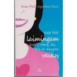 Kaip būti laimingam turint vieną, du, tris ar daugiau vaikų?/ Pich-Aguilera Roca Rosa