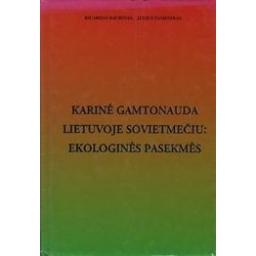 Karinė gamtonauda Lietuvoje sovietmečiu: ekologinės pasekmės/ Ričardas Baubinas