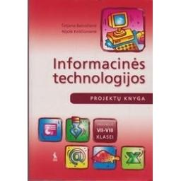 Informacinės technologijos. Projektų knyga. Vadovėlis VII–VIII klasei/ Balvočienė T., Kriščiūnienė N.