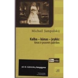 Kalba – kūnas – įvykis: kinas ir prasmės paieškos/ Jampolskij Michail