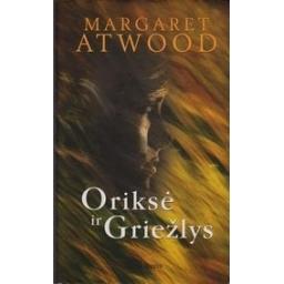 Oriksė ir Griežlys/ Atwood Margaret