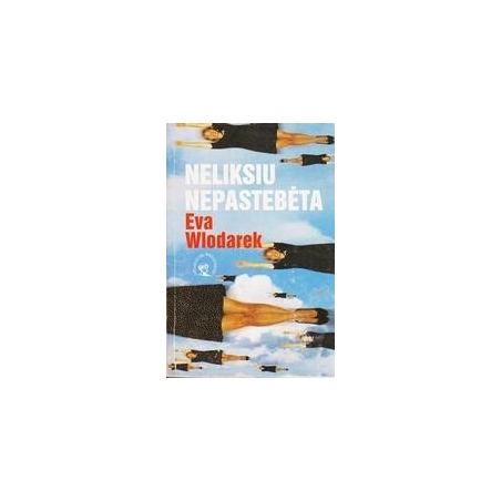 Neliksiu nepastebėta/ Eva Wlodarek