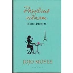 Paryžius vienam ir kitos istorijos/ Jojo Moyes