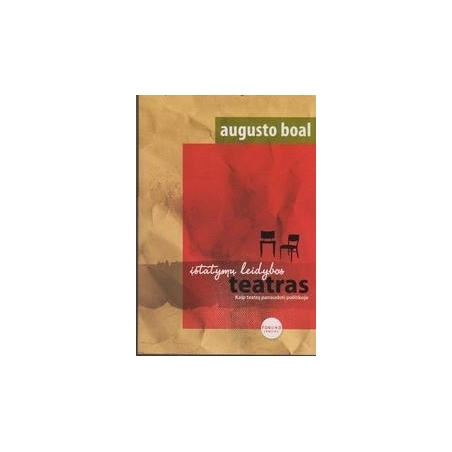Įstatymų leidybos teatras. Kaip teatrą panaudoti politikoje/ Augusto Boal