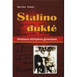 Stalino duktė. Svetlanos Alilujevos gyvenimas/ Martha Schad