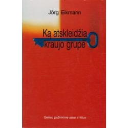 Ką atskleidžia kraujo grupė/ Eikmann Jorg