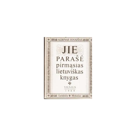 Jie parašė pirmąsias lietuviškas knygas/ Albinas Jovaišas