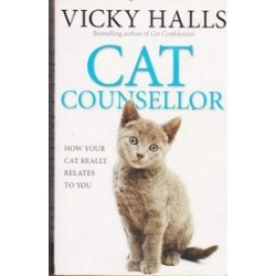 Cat Counsellor: How Your Cat Really Relates To You/ Vicky Halls