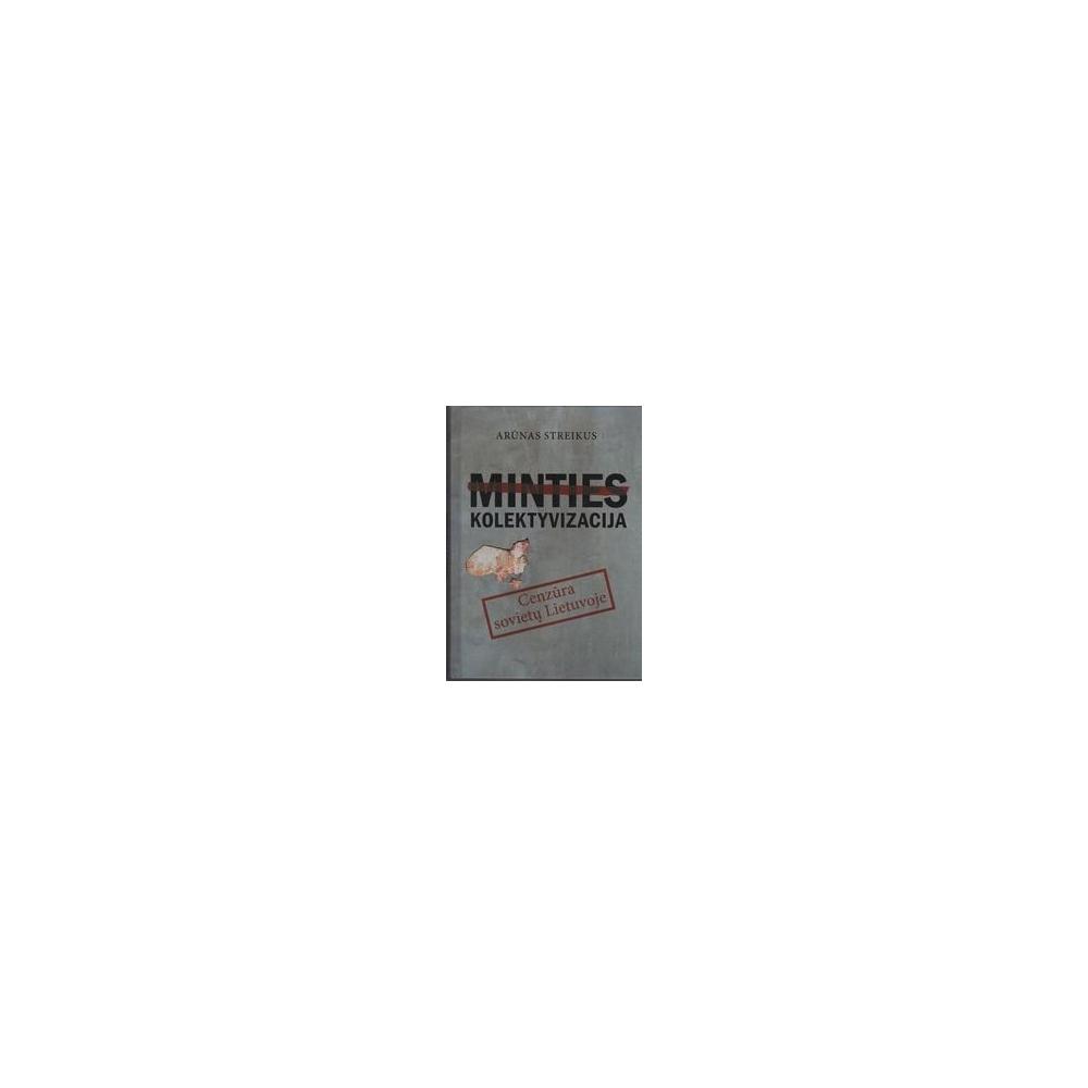 Minties kolektyvizacija. Cenzūra sovietų Lietuvoje/ Arūnas Streikus
