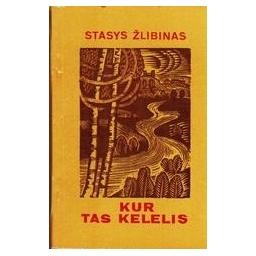 KUR TAS KELELIS/ Žlibinas Stasys
