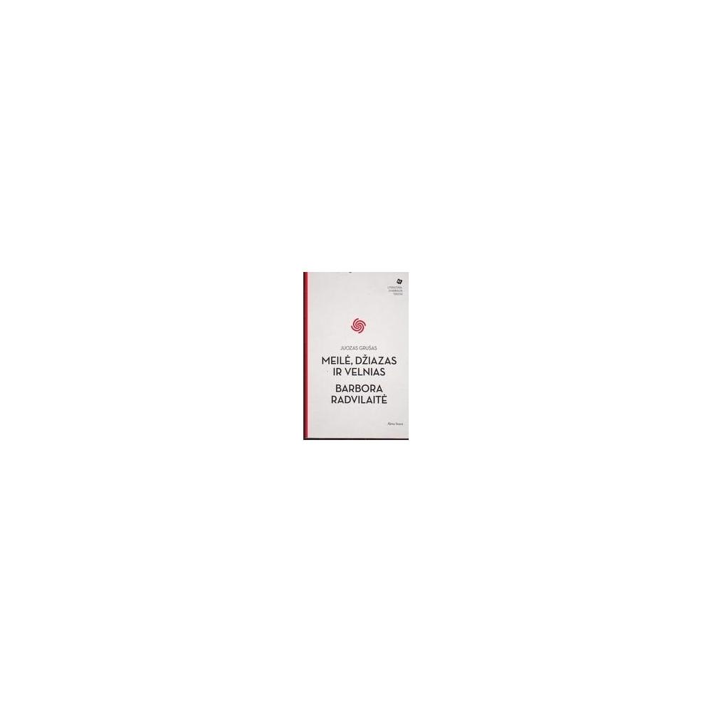 Meilė, džiazas ir velnias. Barbora Radvilaitė/ Grušas Juozas