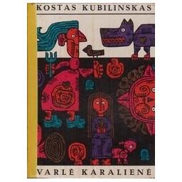 Varlė karalienė/ Kubilinskas Kostas