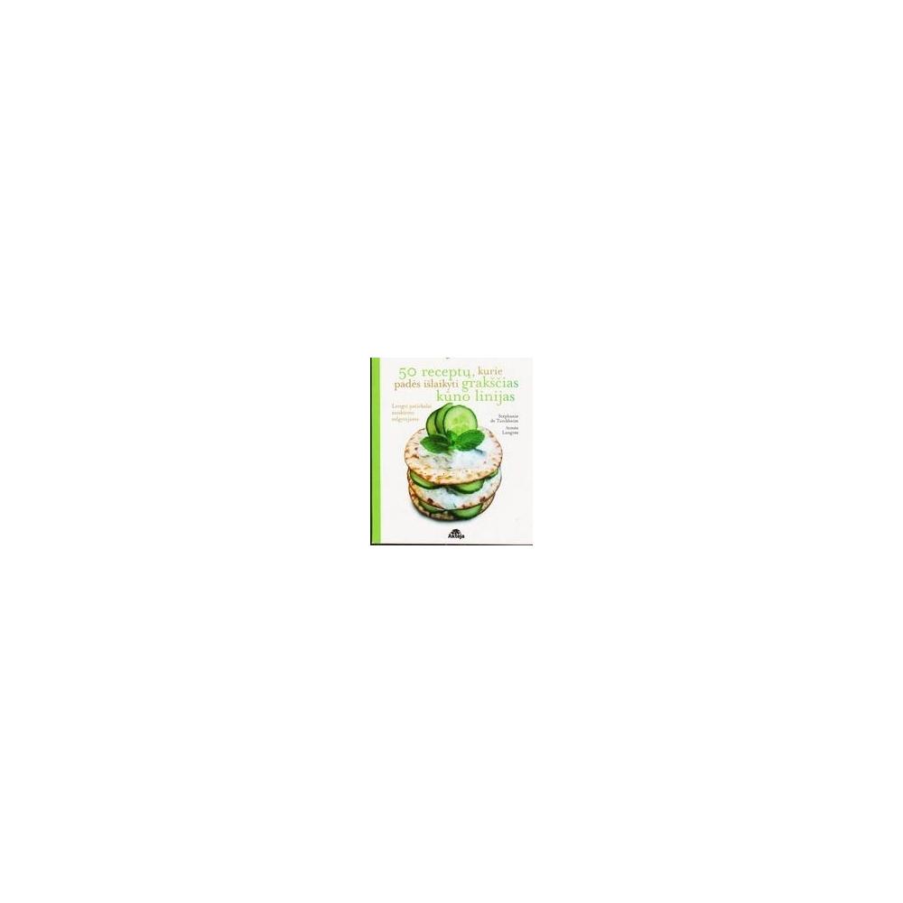 50 receptų, kurie padės išlaikyti grakščias kūno linijas/ Turckheim Stephanie de, Langree Aimee