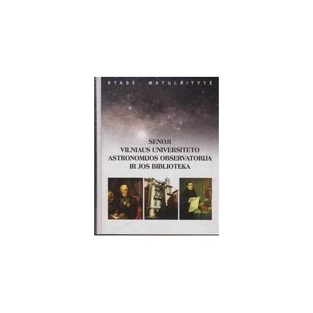 Senoji Vilniaus universiteto astronomijos observatorija ir jos biblioteka/ Stasė Matulaitytė