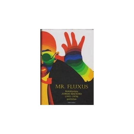 Mr. Fluxus: kolektyvinis Jurgio Mačiūno (1931-1978) portretas/ Williams Emmett ir kiti