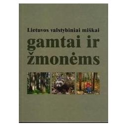 Lietuvos valstybiniai miškai gamtai ir žmonėms/ Snitkienė Lina, Barauskas Romualdas