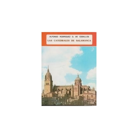 Las catedrales de Salamanca/ Alfonso Rodríguez G. De Ceballos