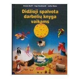 Didžioji spalvota darbelių knyga vaikams/ Barff Ursula, Burkhardt Inge, Maier Jutta