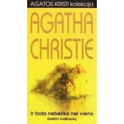 IR TADA NEBELIKO NEI VIENO: DEŠIMT INDĖNIUKŲ/ Christie Agatha