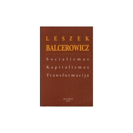 Socializmas, kapitalizmas, transformacija/ Balcerowicz Leszek