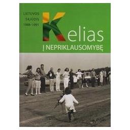 Kelias į nepriklausomybę. Lietuvos Sąjūdis 1988-1991/ Autorių kolektyvas