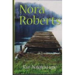 Kur baigiasi upė/ Roberts Nora