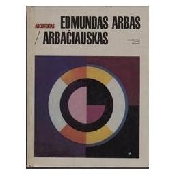 Architektas Edmundas Arbas Arbačiauskas/ Pempė K. ir kt.
