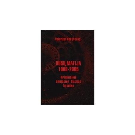 Rusų mafija 1988-2005: kriminalinė naujosios Rusijos kronika/ Karyševas Valerijus