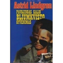 Pavojingas Kalio Bliumkvisto gyvenimas/ Astrid Lindgren