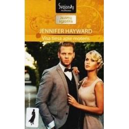 VISA TIESA APIE MOTERIS/ Hayward Jennifer