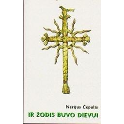 IR ŽODIS BUVO DIEVUI/ Čepulis Nerijus