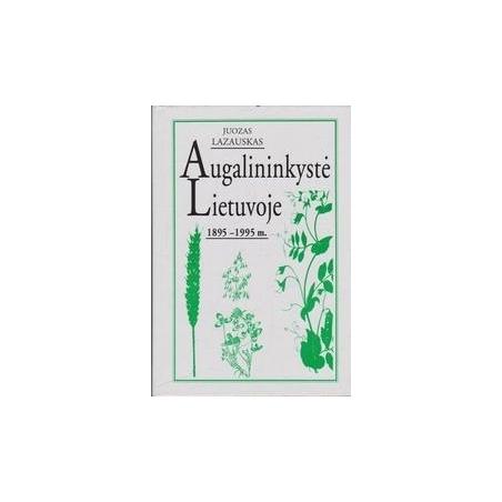 Augalininkyste Lietuvoje: 1895-1995 m./ Juozas Lazauskas