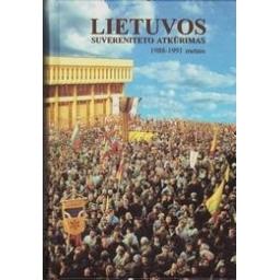 Lietuvos suvereniteto atkūrimas 1988-1991 m./ Autorių kolektyvas