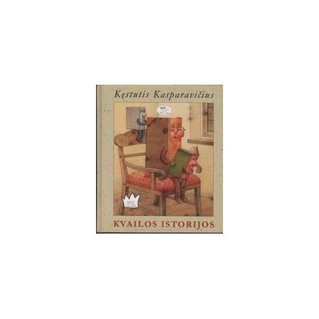 Kvailos istorijos/ Kęstutis Kasparavičius