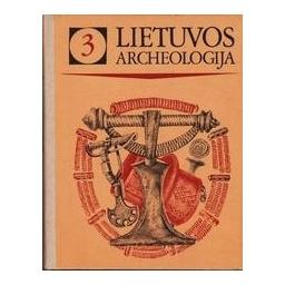 Lietuvos archeologija (3 tomas)/ Autorių kolektyvas