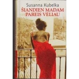 Šiandien madam pareis vėliau/ Susanna Kubelka