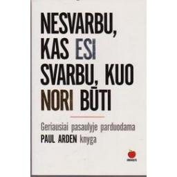 Nesvarbu, kas esi svarbu, kuo nori būti/ Paul Arden