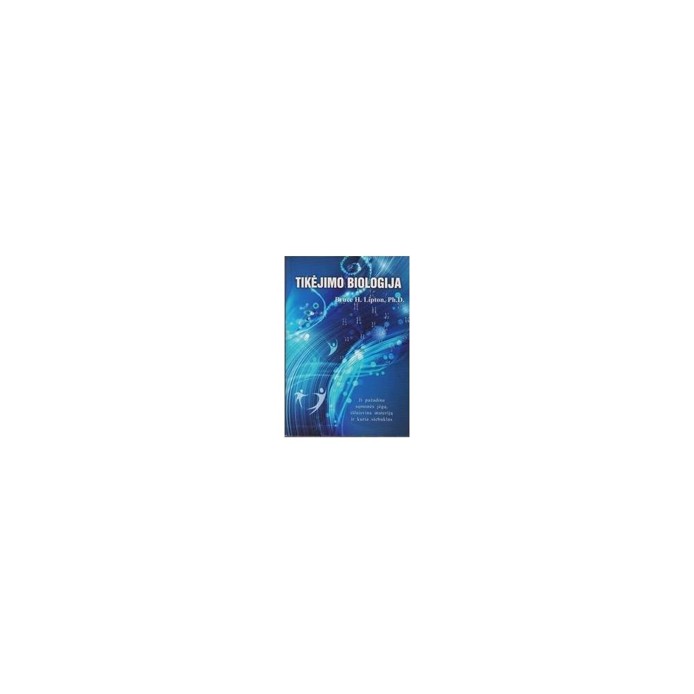 Tikėjimo biologija/ Lipton Bruce H.