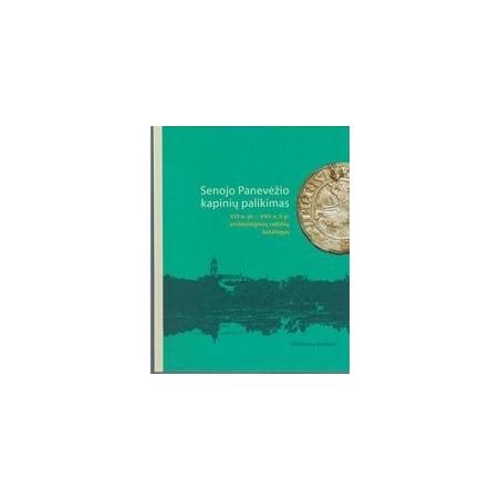 Senojo Panevėžio kapinių palikimas. XVI a. pr. – XVII a. II p. archeologinių radinių katalogas/ Asta Gerbutavičiūtė