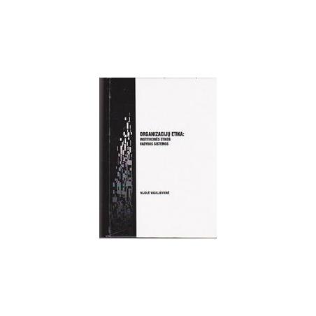 Organizacijų etika: institucinės etikos vadybos sistemos/ Vasiljevienė Nijolė
