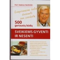 500 geriausių būdų sveikiems gyventi ir nesenti/ Bankhofer Hademar