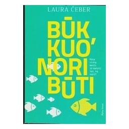 Būk, kuo nori būti/ Laura Čeber