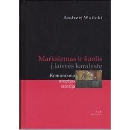 Marksizmas ir šuolis į laisvės karalystę: Komunizmo utopijos istorija/ Walicki Andrzej