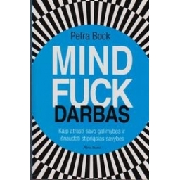 Mindfuck darbas. Kaip atrasti savo galimybes ir išnaudoti stipriąsias savybes/ Petra Bock