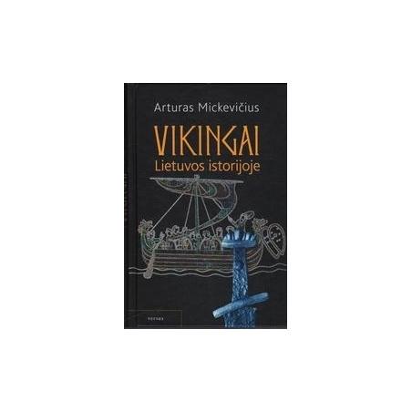 Vikingai Lietuvos istorijoje/ Arturas Mickevičius