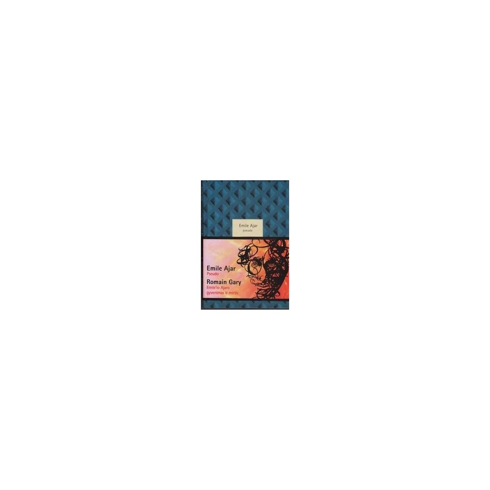Pseudo. Emile'io Ajaro gyvenimas ir mirtis/ E. Ajar, R. Gary