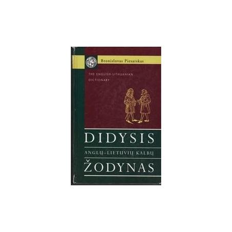 Didysis anglų - lietuvių kalbų žodynas/ Bronislovas Piesarskas