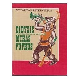 Didysis medžiotojas Mikas Pupkus/ Petkevičius Vytautas