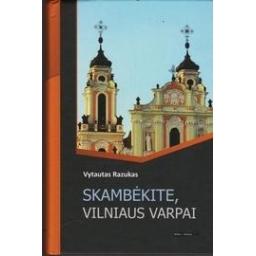 Skambėkite, Vilniaus varpai/ Razukas Vytautas