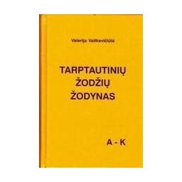 Tarptautinių žodžių žodynas (A-K)/ Vaitkevičiūtė Valerija